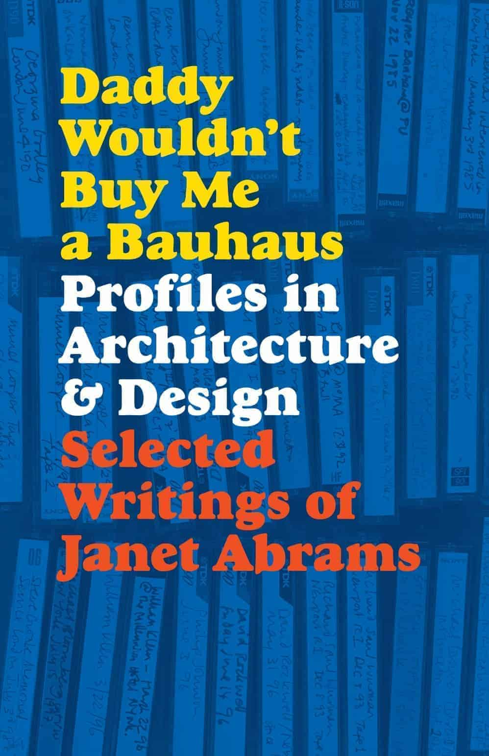 Daddy Wouldn't Buy Me a Bauhaus: Profiles in Architecture and Design