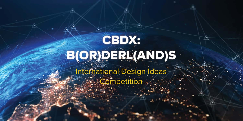 CBDX: BORDERLANDS brings political, geological, social, and other boundaries into sharp focus